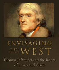 Evisaging the West: Thomas Jefferson and the Roots of Lewis and Clark